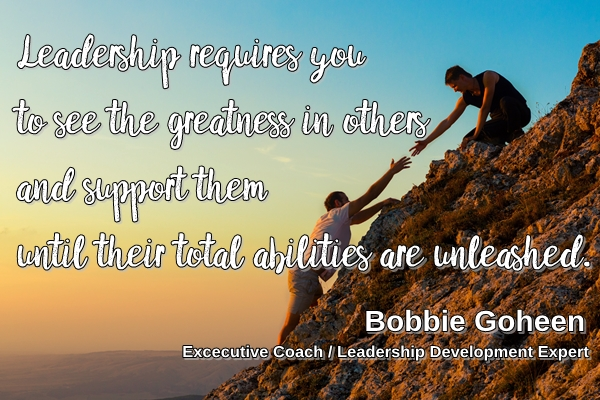 leadership-requires-you-to-see-the-greatness-in-others-bobbie-goheen-leaership-development-expert