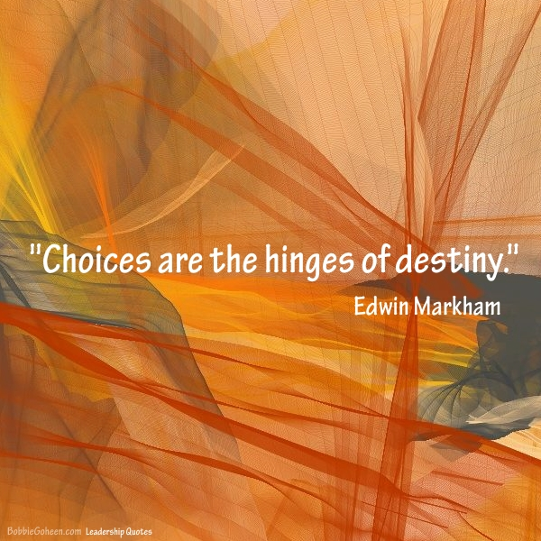 Leadership quote choices are the hinges of destiny by edwin markham