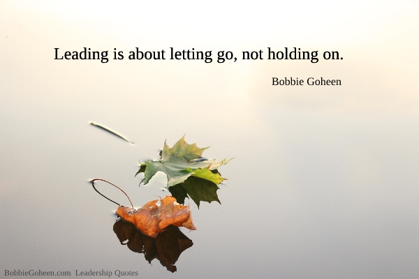 bobbie goheen leadership quote leading is about letting go not holding on