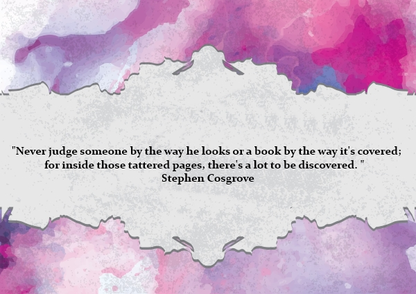 "bobbie goheen leadership quote ""Never judge someone by the way he looks or a book by the way it's covered; for inside those tattered pages, there's a lot to be discovered. ""   Stephen Cosgrove"