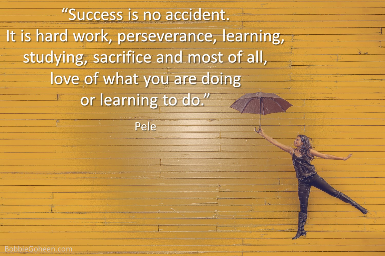 leadership quote from bobbie goheen success is no accident by pele