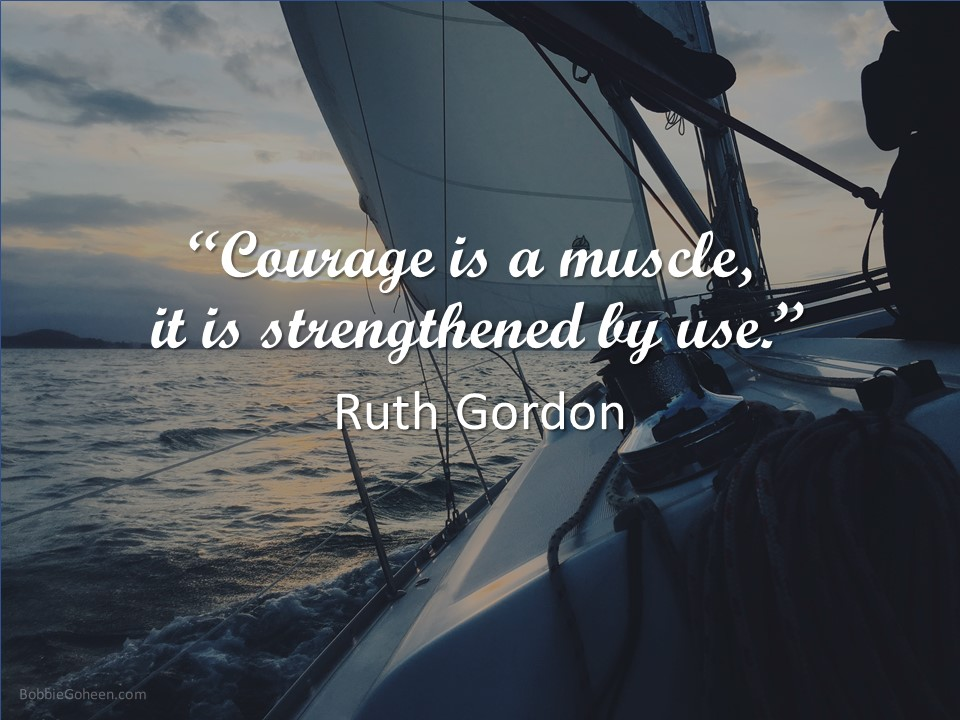 courage is a muscle, is is strengthened by use Routh Goron