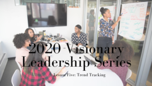 2020 Visionary Leadership Series: Lesson Five