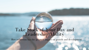 Take Stock of Your Day and Leadership Ability