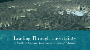 Leading Through Uncertainty